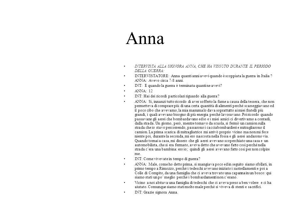 Anna INTERVISTA ALLA SIGNORA ANNA, CHE HA VISSUTO DURANTE IL PERIODO DELLA GUERRA: