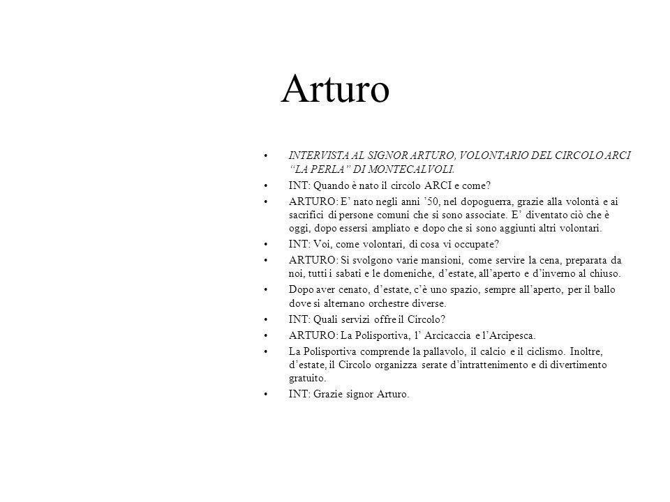Arturo INTERVISTA AL SIGNOR ARTURO, VOLONTARIO DEL CIRCOLO ARCI LA PERLA DI MONTECALVOLI. INT: Quando è nato il circolo ARCI e come
