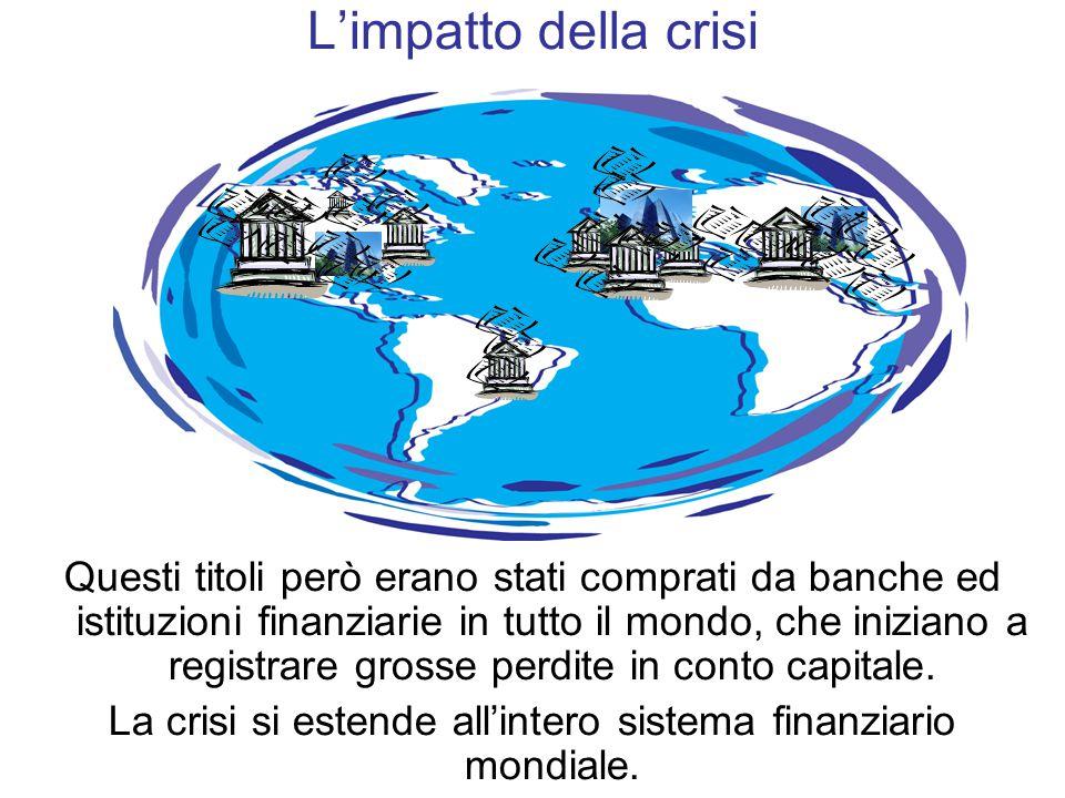 La crisi si estende all'intero sistema finanziario mondiale.