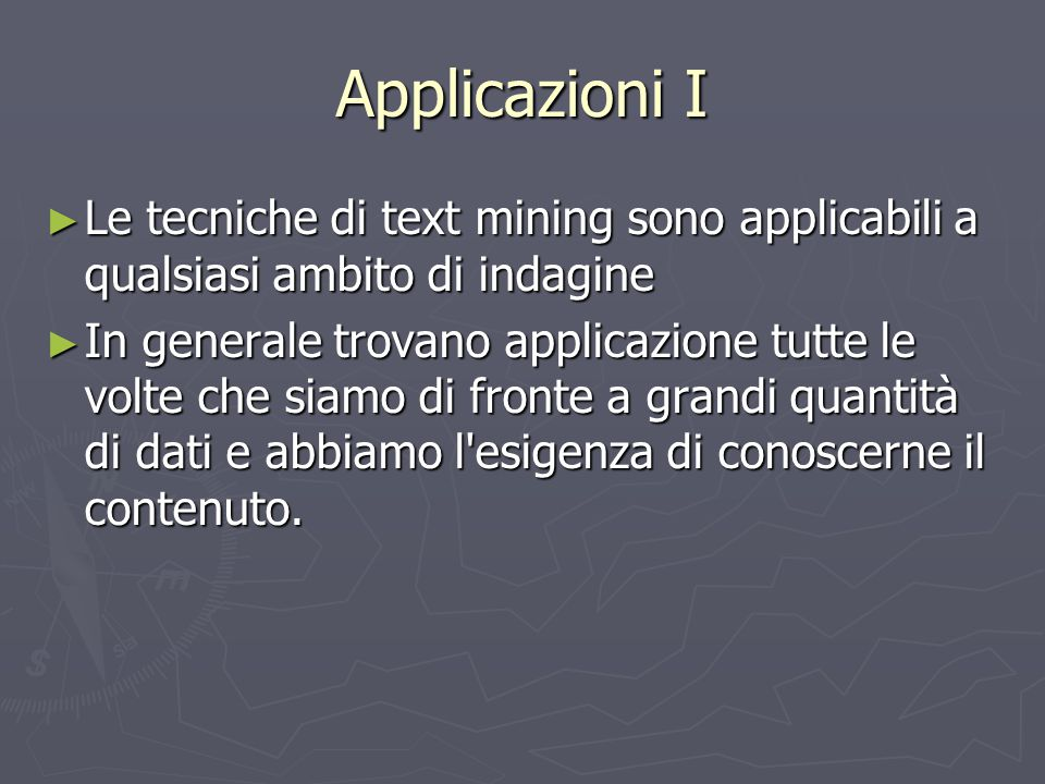 Applicazioni I Le tecniche di text mining sono applicabili a qualsiasi ambito di indagine.