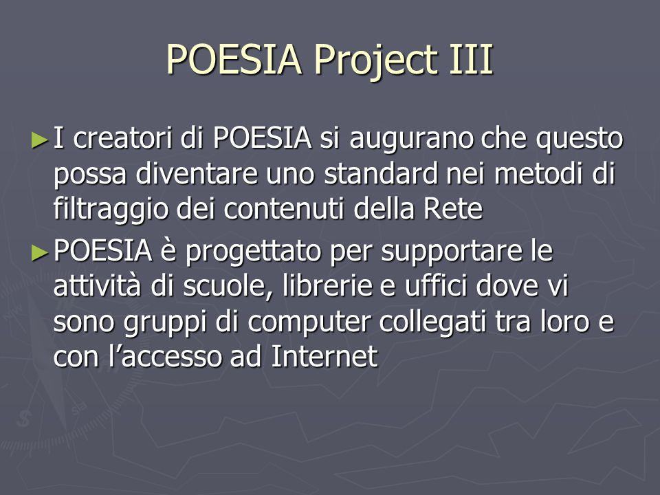 POESIA Project III I creatori di POESIA si augurano che questo possa diventare uno standard nei metodi di filtraggio dei contenuti della Rete.