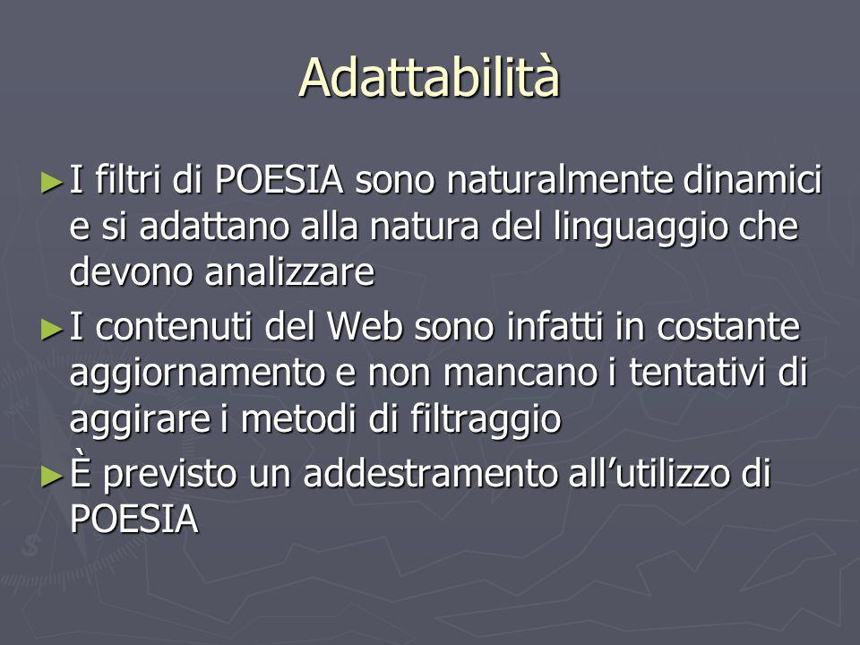 Adattabilità I filtri di POESIA sono naturalmente dinamici e si adattano alla natura del linguaggio che devono analizzare.