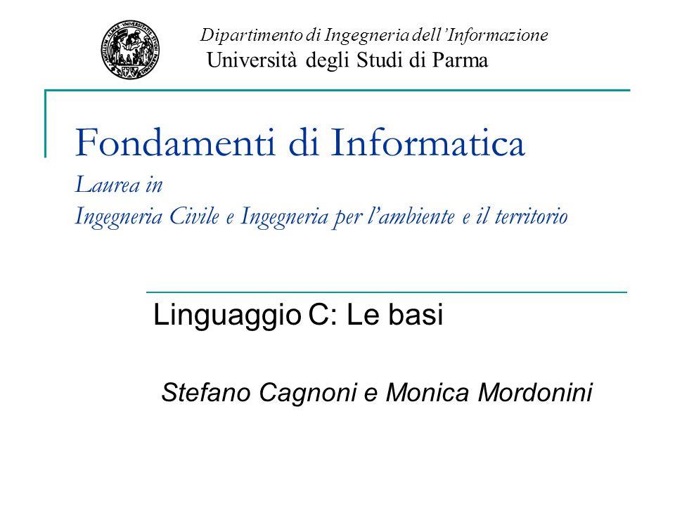 Linguaggio C: Le basi Stefano Cagnoni e Monica Mordonini