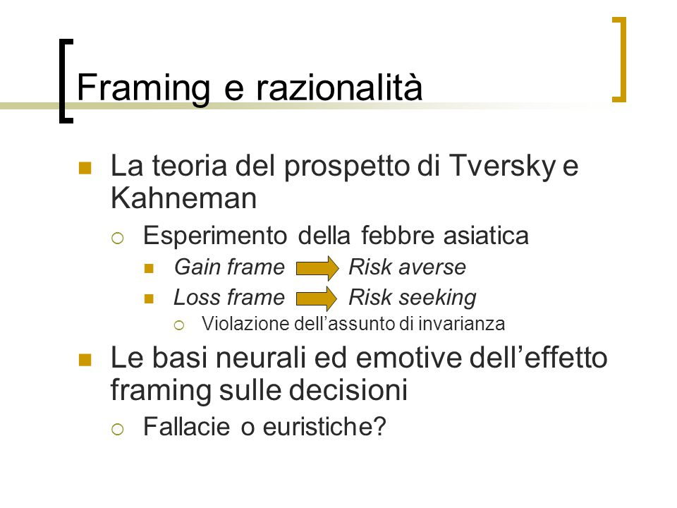Framing e razionalità La teoria del prospetto di Tversky e Kahneman