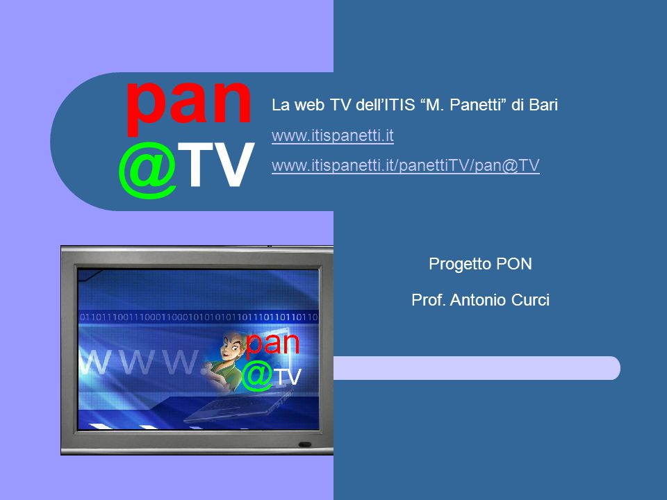 pan @TV La web TV dell'ITIS M. Panetti di Bari www.itispanetti.it
