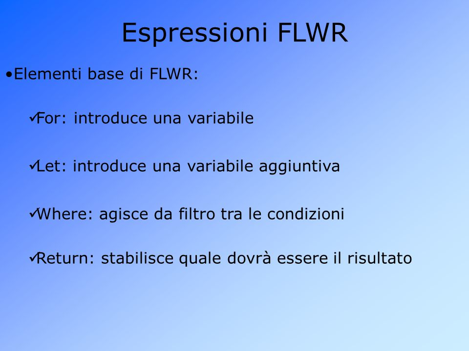 Espressioni FLWR Elementi base di FLWR: For: introduce una variabile