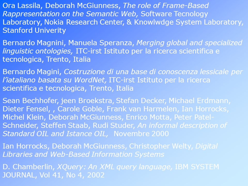 Ora Lassila, Deborah McGiunness, The role of Frame-Based Rappresentation on the Semantic Web, Software Tecnology Laboratory, Nokia Research Center, & Knowlwdge System Laboratory, Stanford Univerity