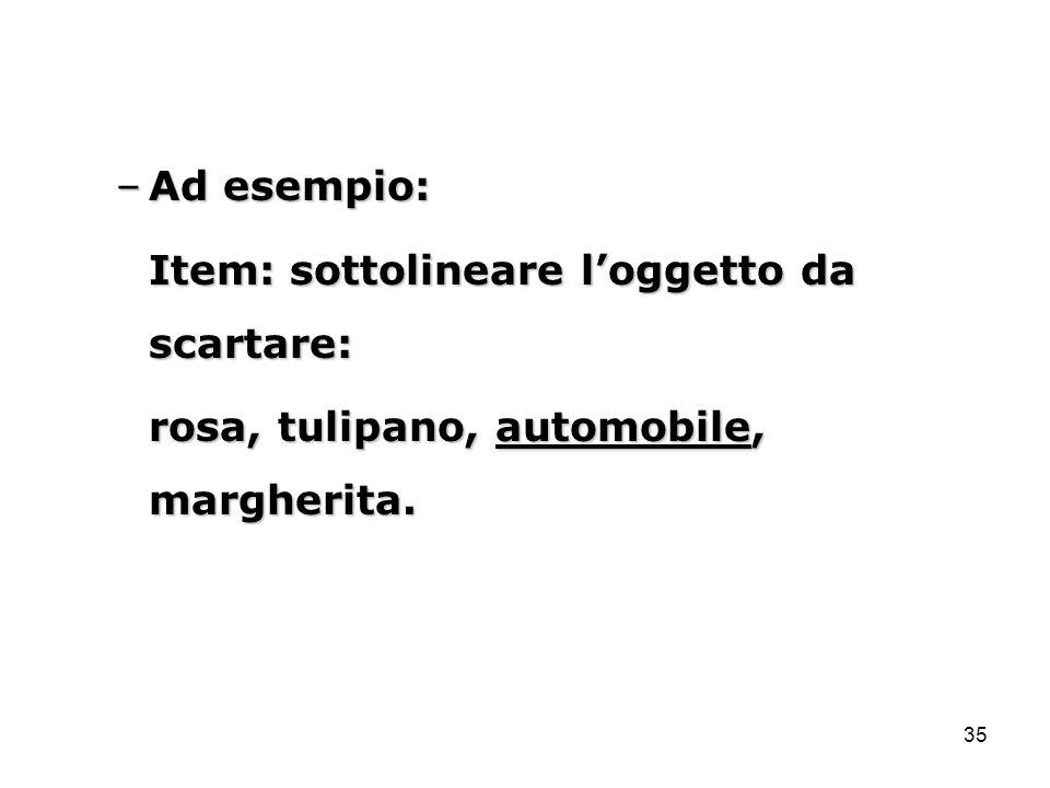 Ad esempio: Item: sottolineare l'oggetto da scartare: rosa, tulipano, automobile, margherita.