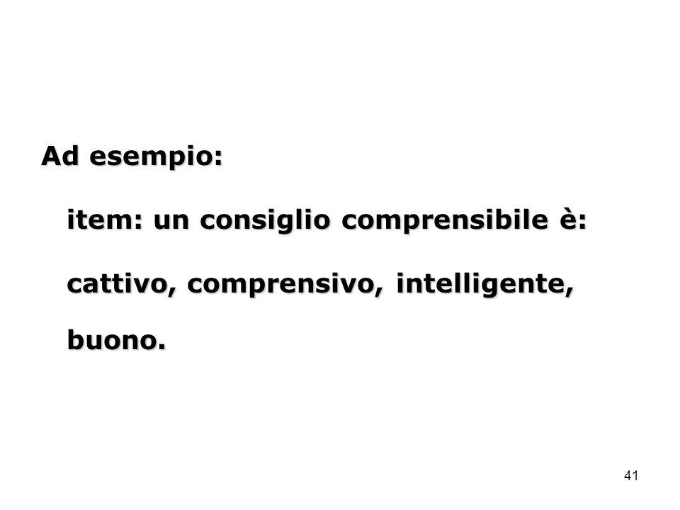 Ad esempio: item: un consiglio comprensibile è: cattivo, comprensivo, intelligente, buono.
