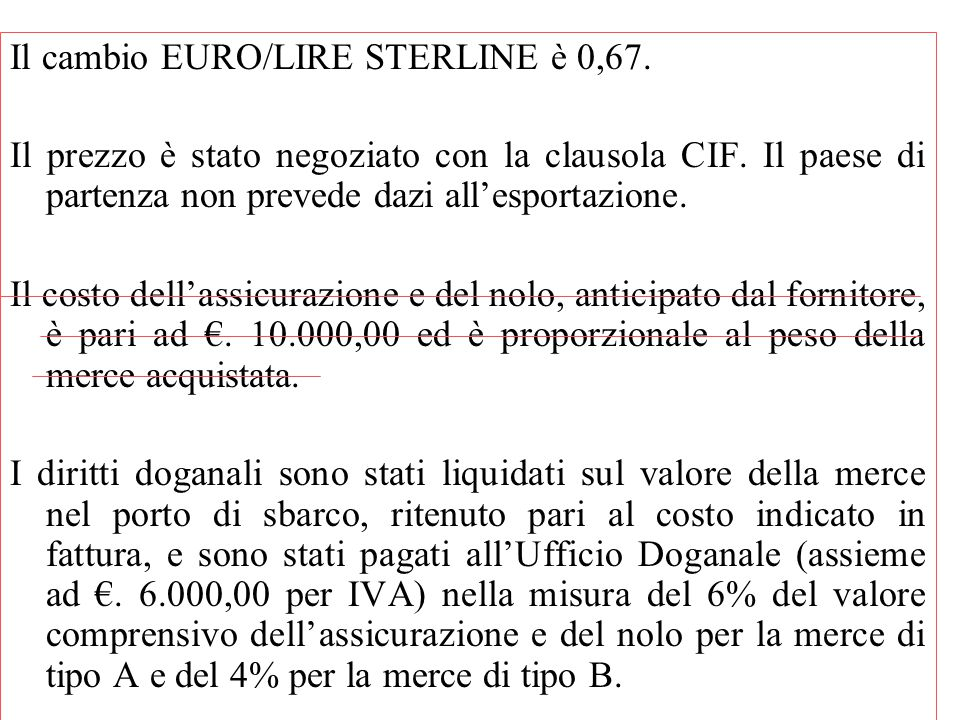 Il cambio EURO/LIRE STERLINE è 0,67.
