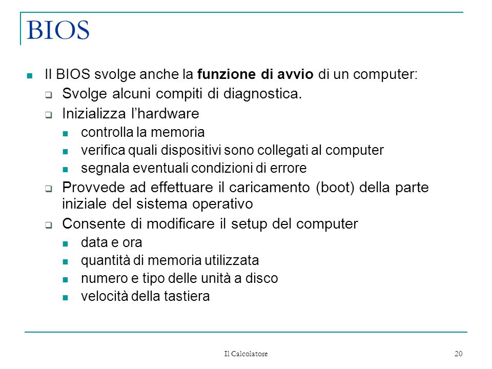 BIOS Svolge alcuni compiti di diagnostica. Inizializza l'hardware