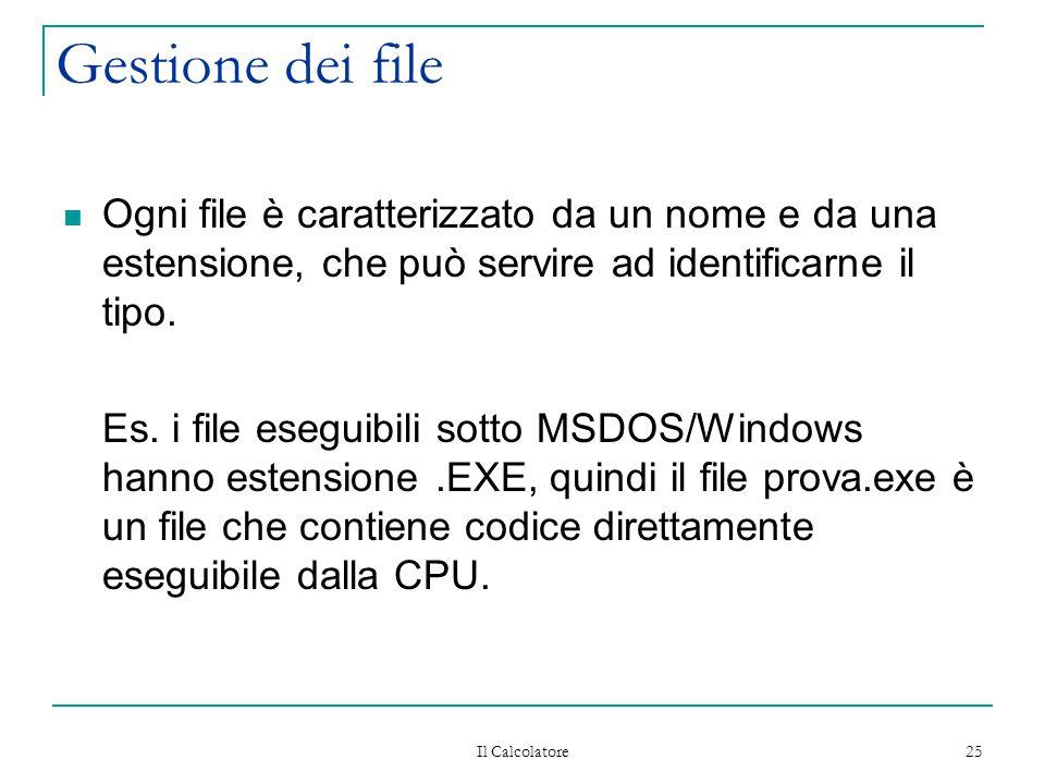 Gestione dei file Ogni file è caratterizzato da un nome e da una estensione, che può servire ad identificarne il tipo.