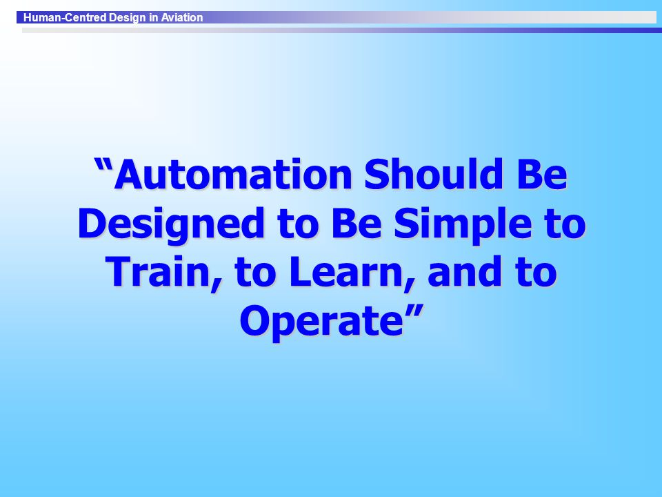 Automation Should Be Designed to Be Simple to Train, to Learn, and to Operate