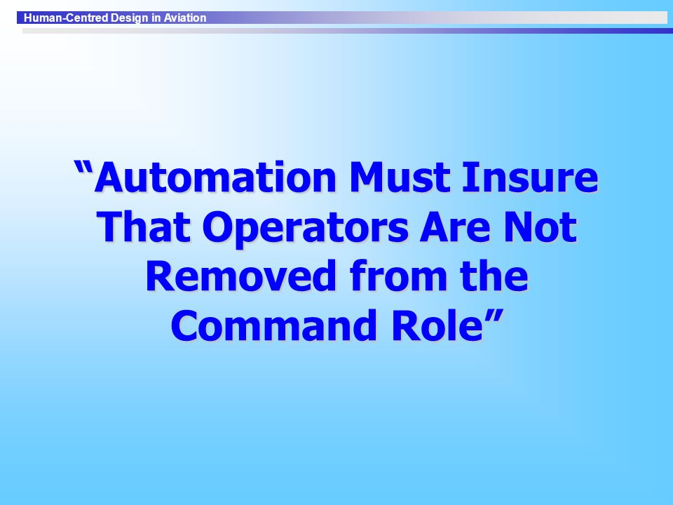 Automation Must Insure That Operators Are Not Removed from the Command Role