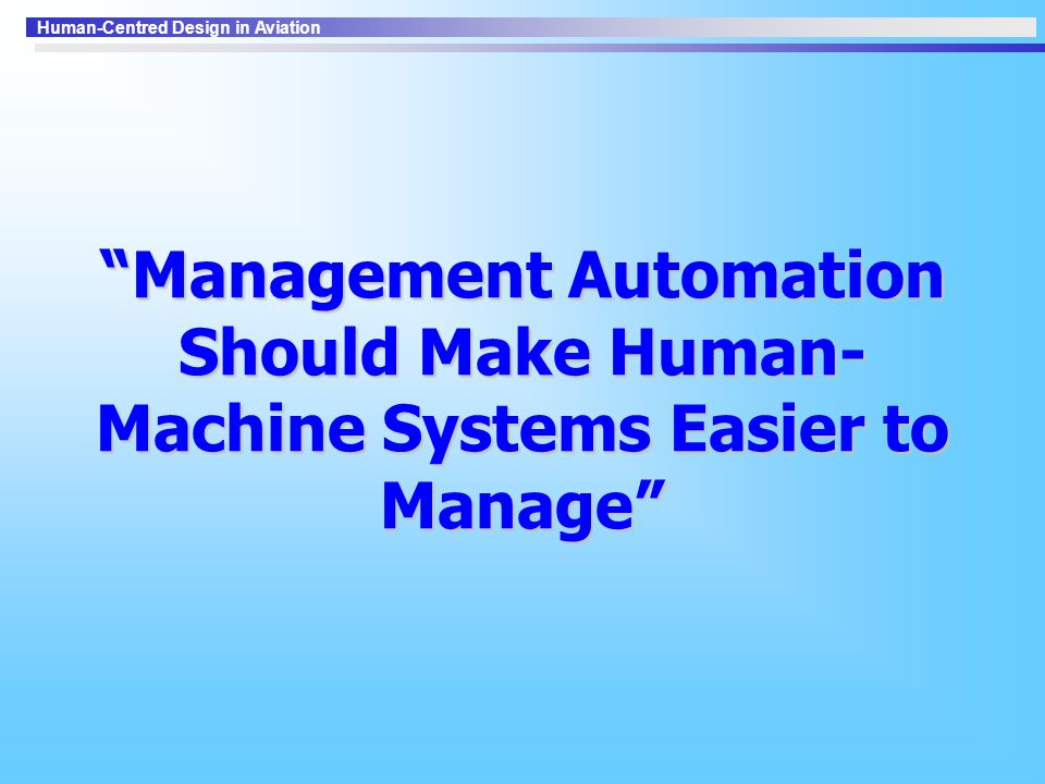 Management Automation Should Make Human-Machine Systems Easier to Manage