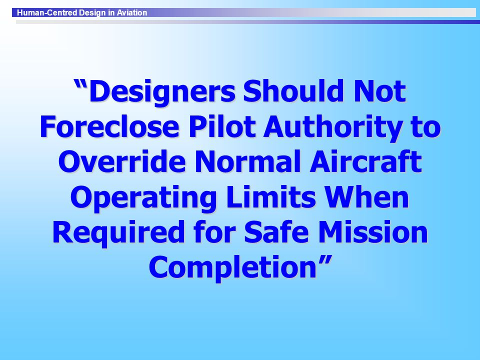 Designers Should Not Foreclose Pilot Authority to Override Normal Aircraft Operating Limits When Required for Safe Mission Completion
