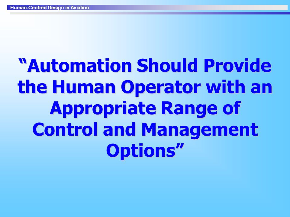Automation Should Provide the Human Operator with an Appropriate Range of Control and Management Options