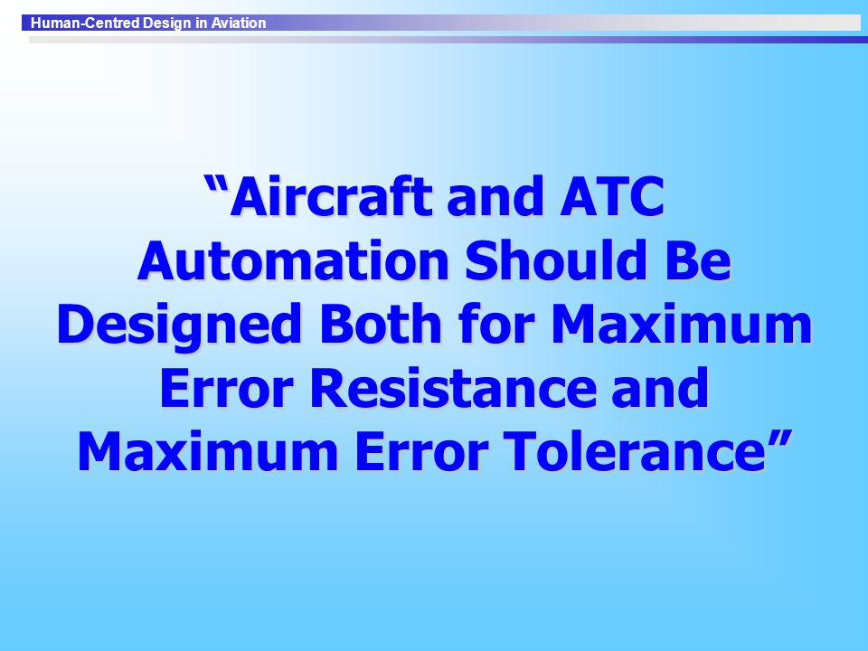 Aircraft and ATC Automation Should Be Designed Both for Maximum Error Resistance and Maximum Error Tolerance