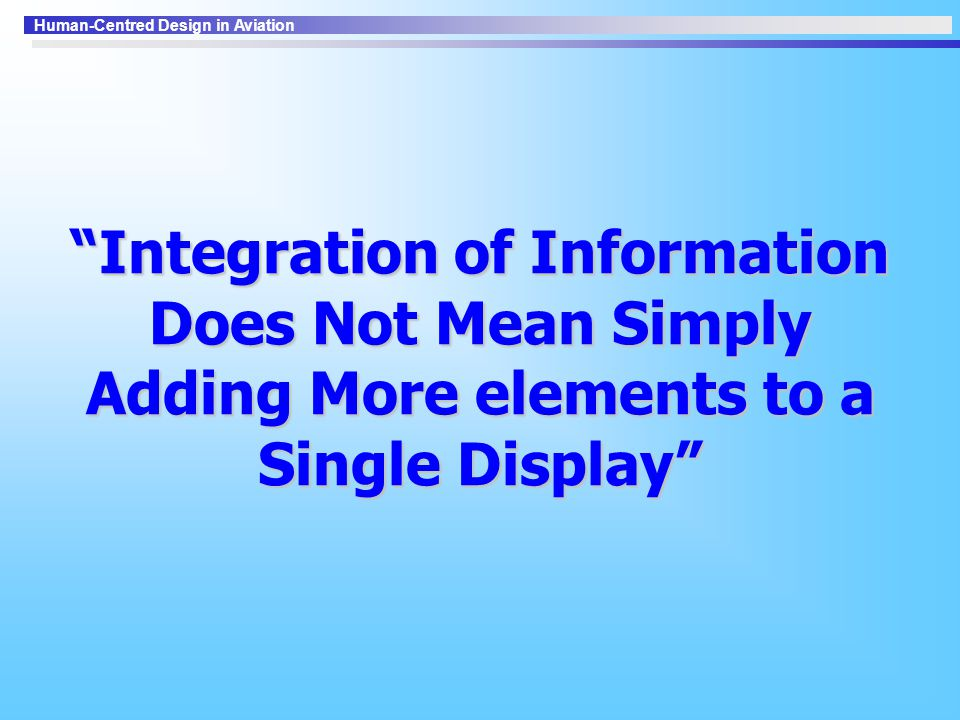 Integration of Information Does Not Mean Simply Adding More elements to a Single Display