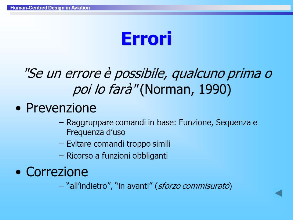 Errori Se un errore è possibile, qualcuno prima o poi lo farà (Norman, 1990) Prevenzione.