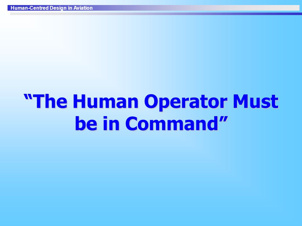 The Human Operator Must be in Command
