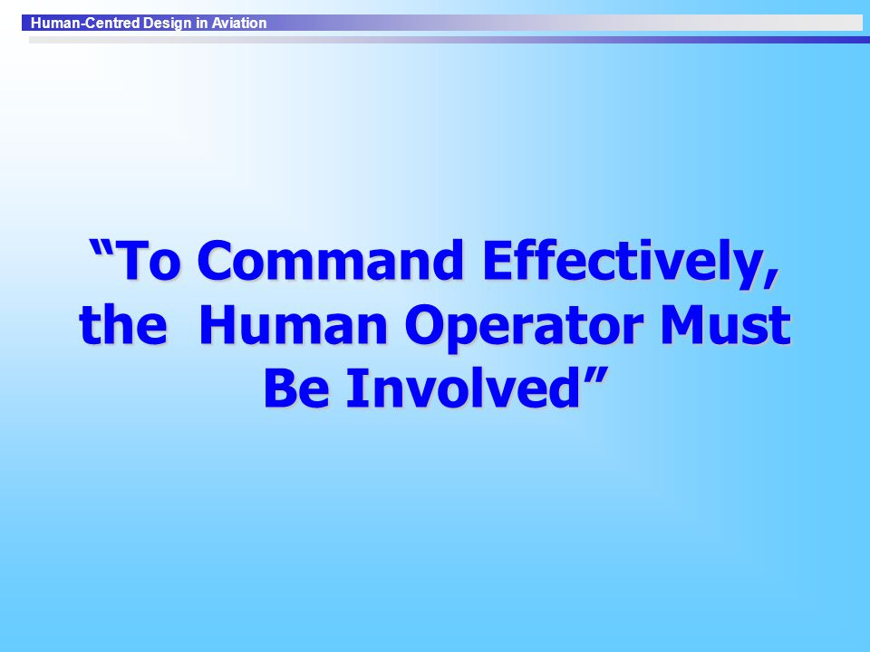 To Command Effectively, the Human Operator Must Be Involved