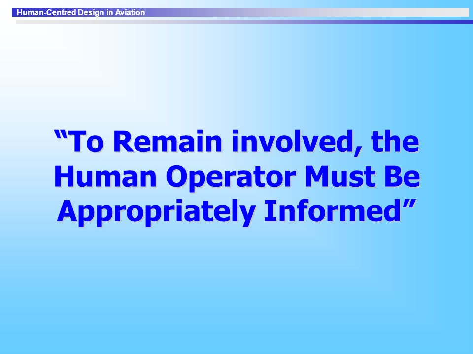 To Remain involved, the Human Operator Must Be Appropriately Informed
