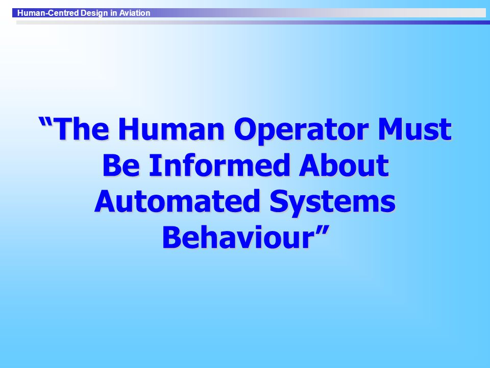 The Human Operator Must Be Informed About Automated Systems Behaviour