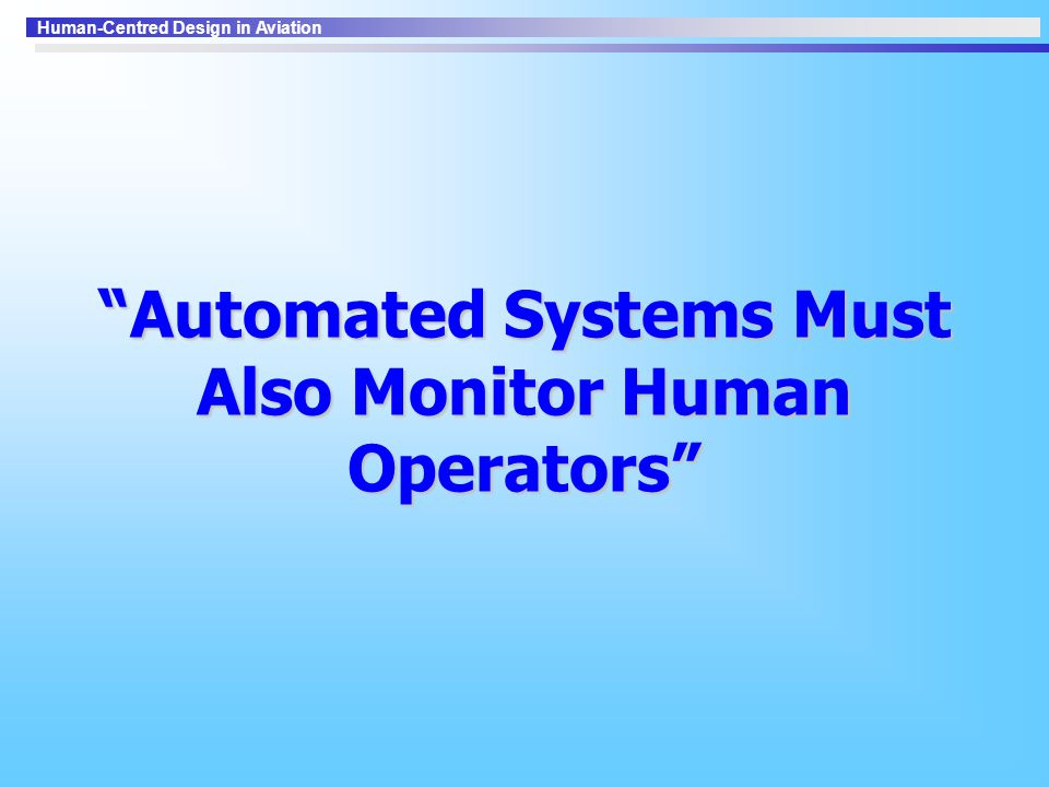 Automated Systems Must Also Monitor Human Operators