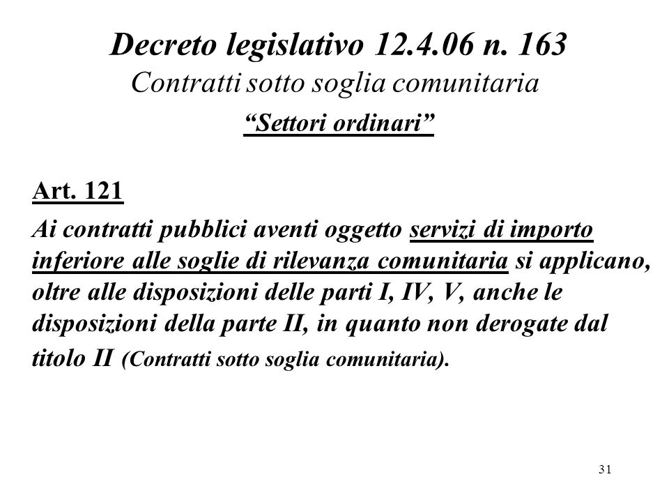 Decreto legislativo 12.4.06 n. 163 Contratti sotto soglia comunitaria Settori ordinari