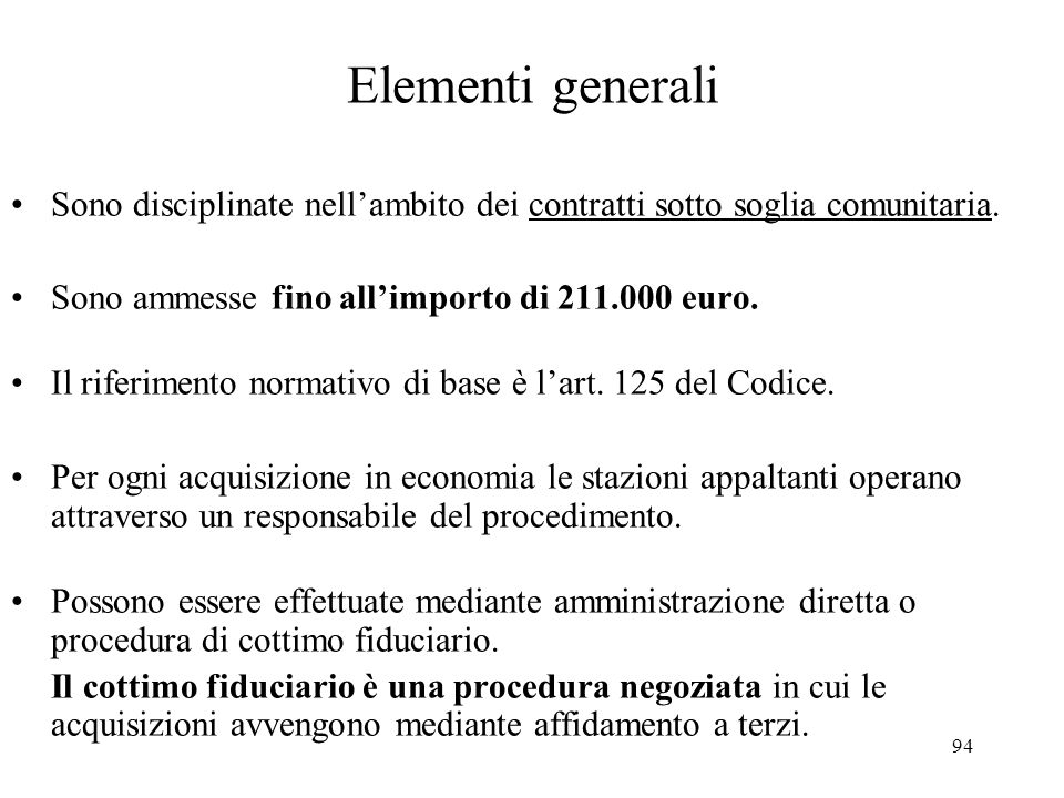 Elementi generali Sono disciplinate nell'ambito dei contratti sotto soglia comunitaria. Sono ammesse fino all'importo di 211.000 euro.