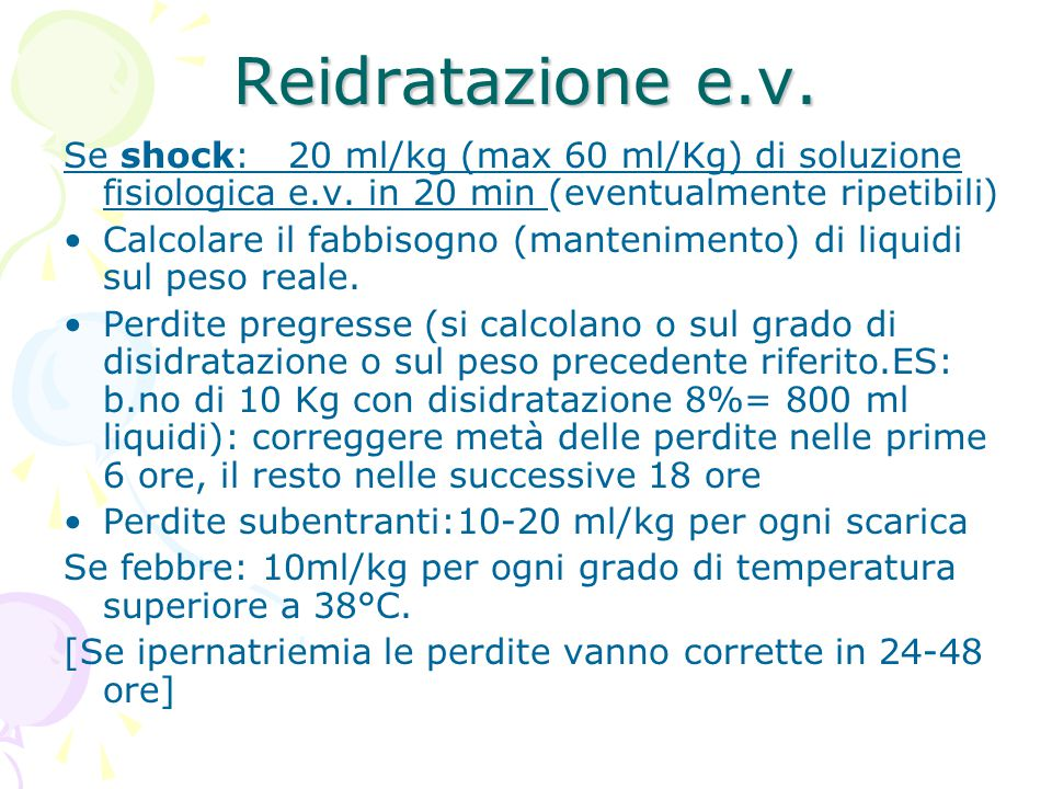 Reidratazione e.v. Se shock: 20 ml/kg (max 60 ml/Kg) di soluzione fisiologica e.v. in 20 min (eventualmente ripetibili)