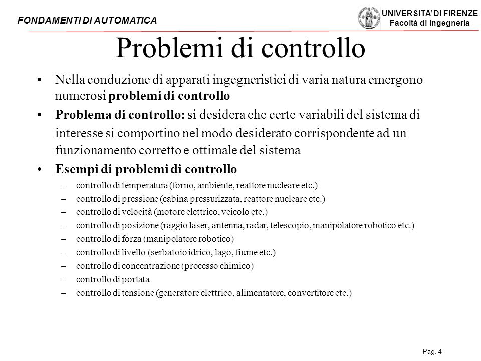 Problemi di controllo Nella conduzione di apparati ingegneristici di varia natura emergono numerosi problemi di controllo.