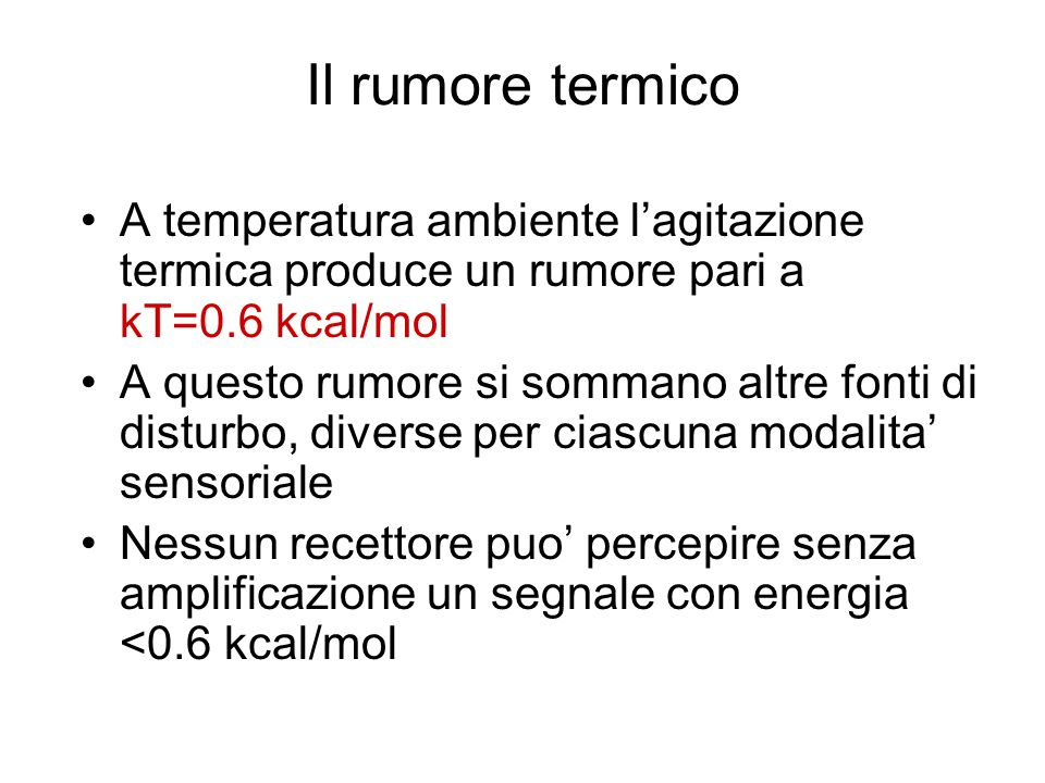 Il rumore termico A temperatura ambiente l'agitazione termica produce un rumore pari a kT=0.6 kcal/mol.