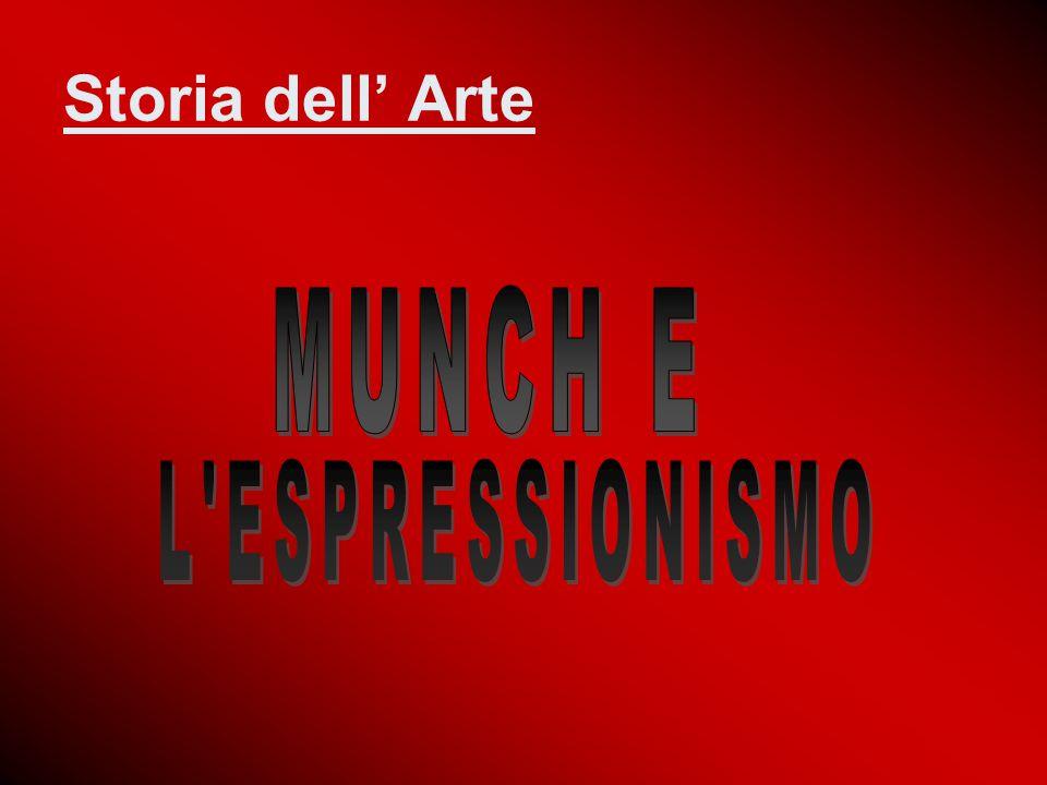 Storia dell' Arte MUNCH E L ESPRESSIONISMO