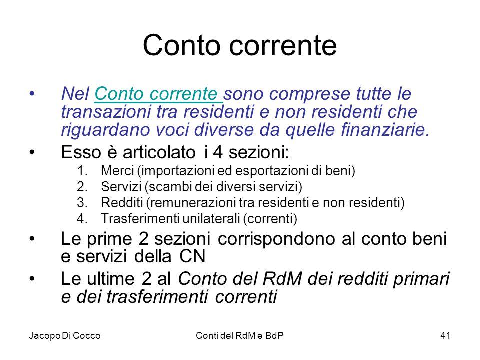 Conto corrente Nel Conto corrente sono comprese tutte le transazioni tra residenti e non residenti che riguardano voci diverse da quelle finanziarie.