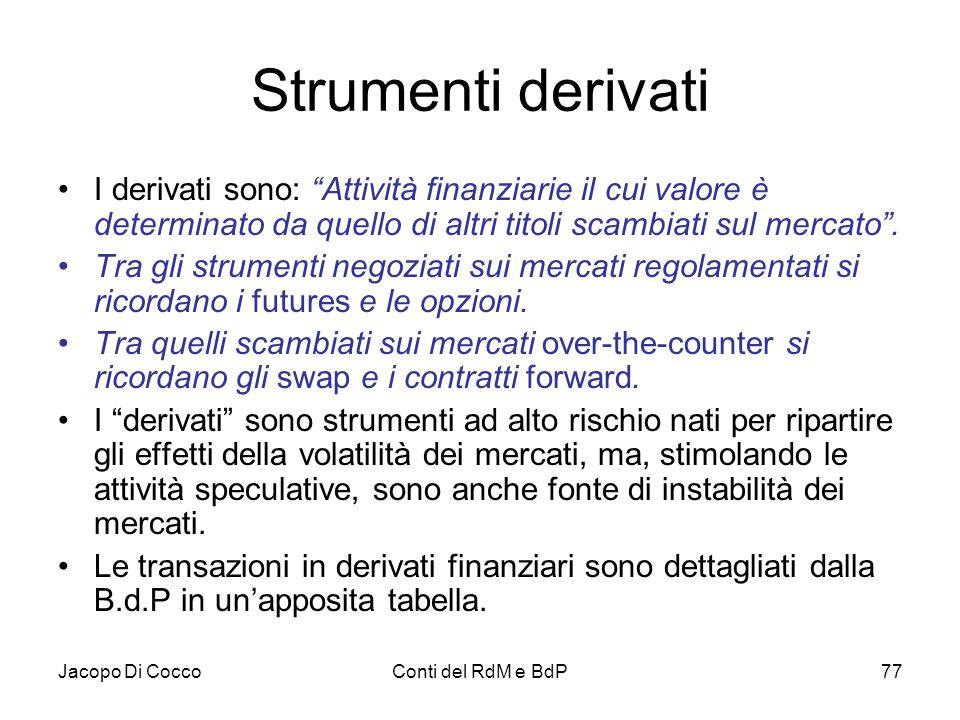Strumenti derivati I derivati sono: Attività finanziarie il cui valore è determinato da quello di altri titoli scambiati sul mercato .