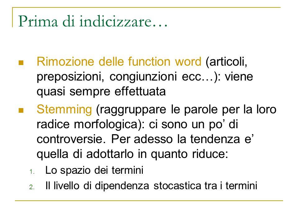 Prima di indicizzare… Rimozione delle function word (articoli, preposizioni, congiunzioni ecc…): viene quasi sempre effettuata.