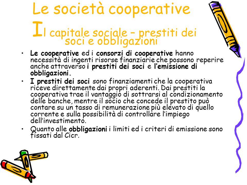 Le società cooperative Il capitale sociale – prestiti dei soci e obbligazioni