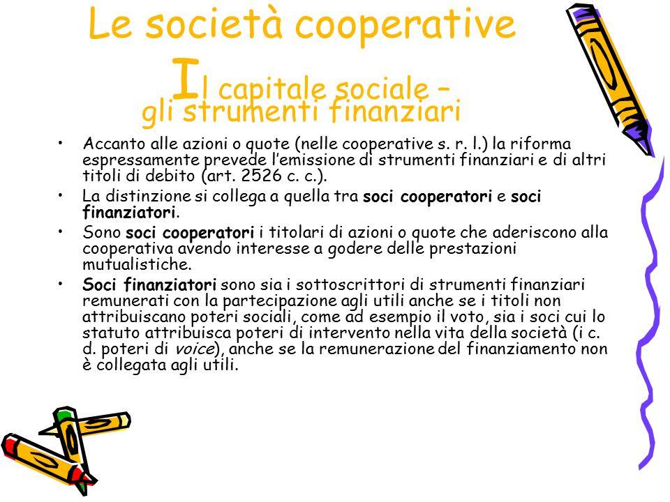 Le società cooperative Il capitale sociale – gli strumenti finanziari