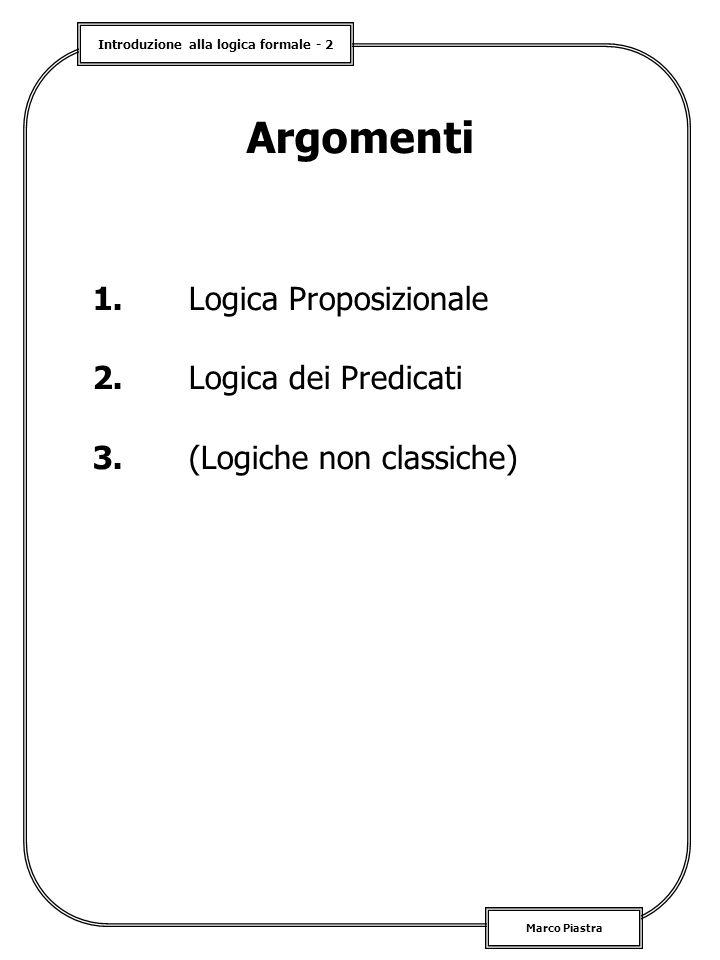 Argomenti 1. Logica Proposizionale 2. Logica dei Predicati