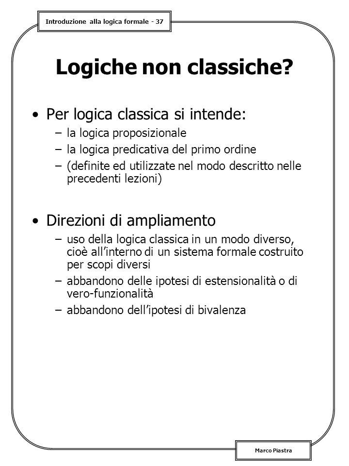 Logiche non classiche Per logica classica si intende: