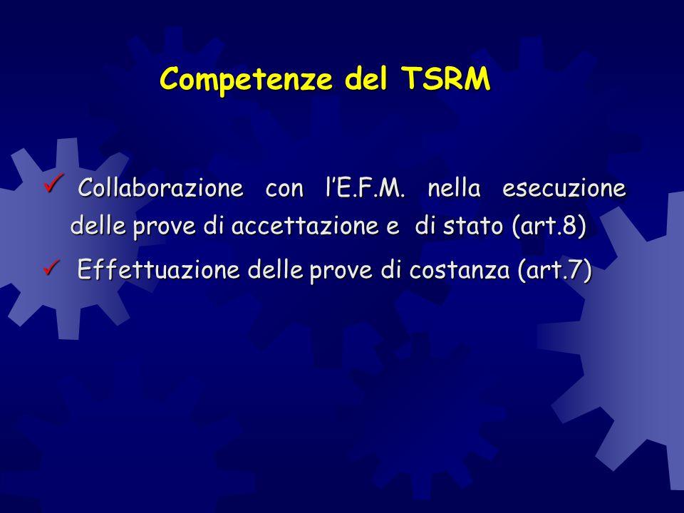 Competenze del TSRM Collaborazione con l'E.F.M. nella esecuzione delle prove di accettazione e di stato (art.8)