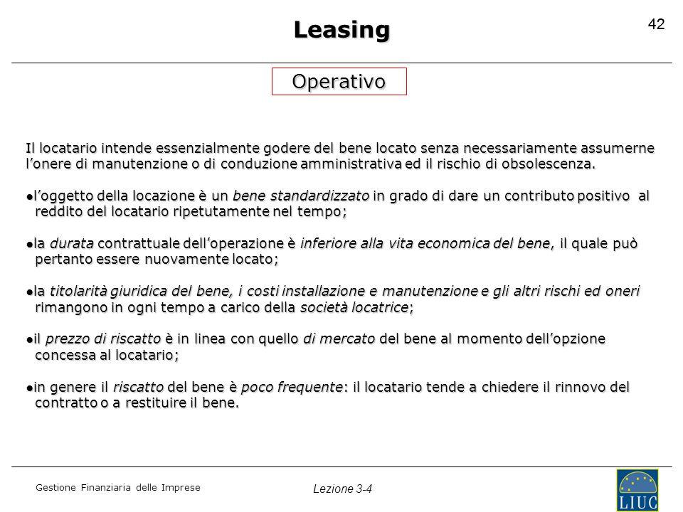 Leasing 42. Operativo. Il locatario intende essenzialmente godere del bene locato senza necessariamente assumerne.