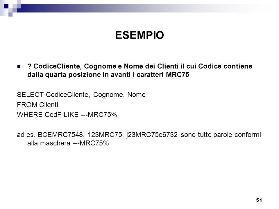 ESEMPIO CodiceCliente, Cognome e Nome dei Clienti il cui Codice contiene dalla quarta posizione in avanti i caratteri MRC75.
