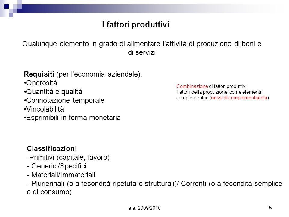 I fattori produttivi Qualunque elemento in grado di alimentare l'attività di produzione di beni e. di servizi.