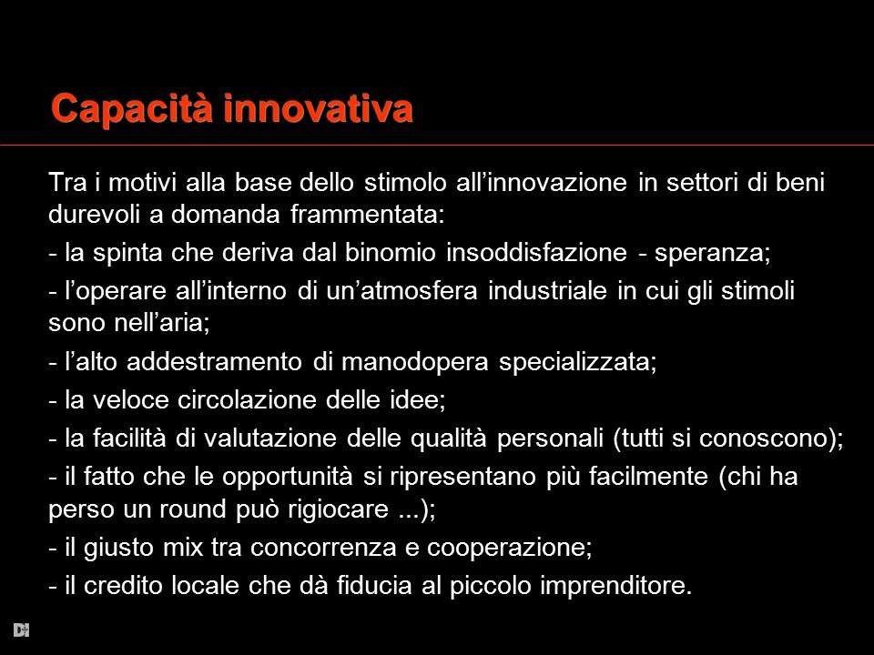 Capacità innovativa Tra i motivi alla base dello stimolo all'innovazione in settori di beni durevoli a domanda frammentata: