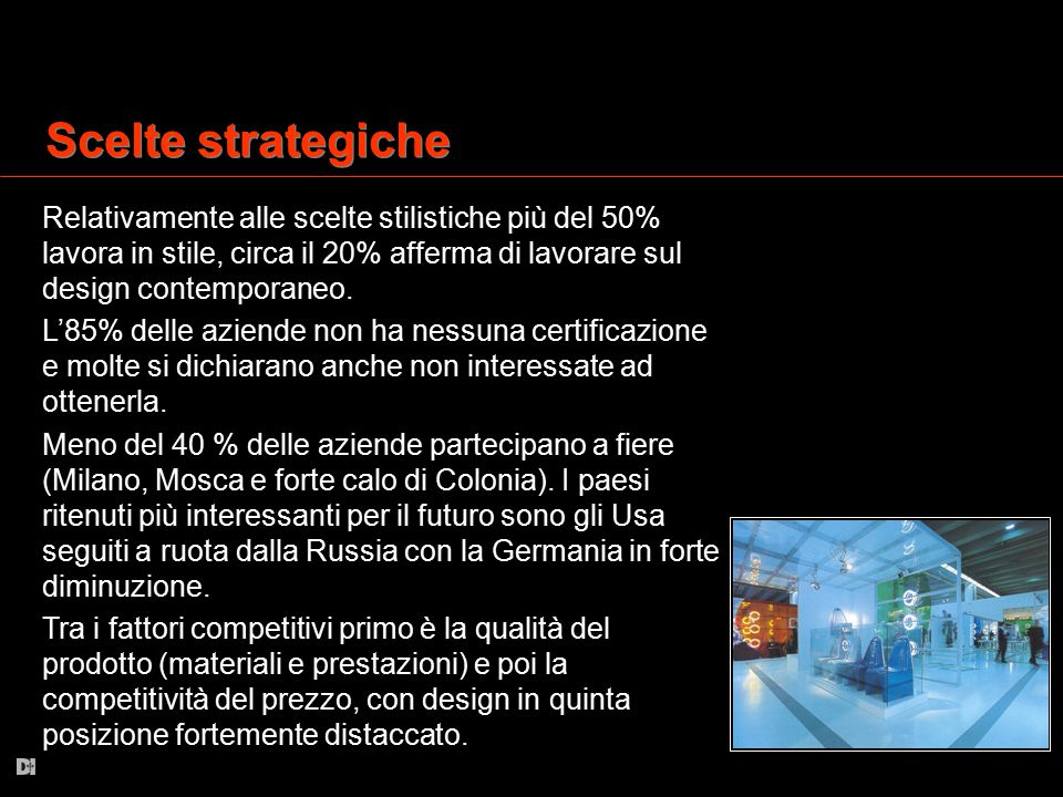 Scelte strategiche Relativamente alle scelte stilistiche più del 50% lavora in stile, circa il 20% afferma di lavorare sul design contemporaneo.