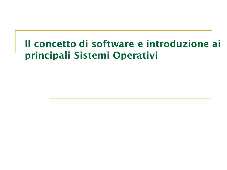 Il concetto di software e introduzione ai principali Sistemi Operativi