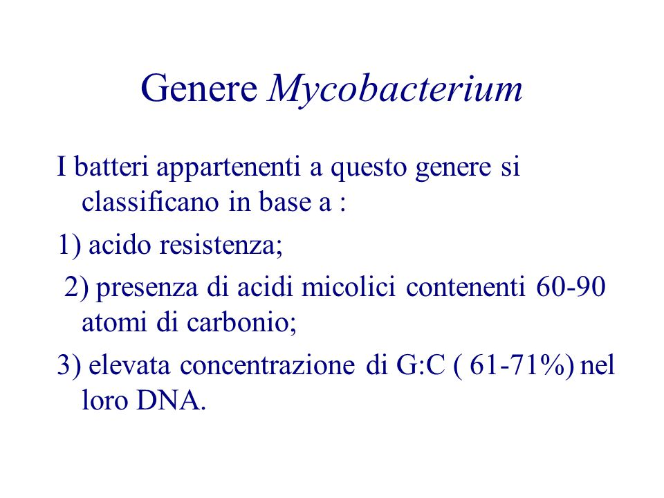 Genere Mycobacterium I batteri appartenenti a questo genere si classificano in base a : 1) acido resistenza;